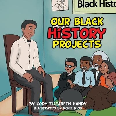 Our Black History Projects by Cody Elizabeth Handy