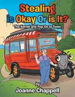 Stealing is Okay Or is It?: The Kernel and Pop Go to Town by Joanne Chappell