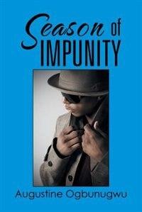 Season of IMPUNITY by Augustine Ogbunugwu
