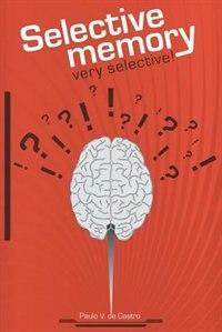 Selective Memory: Very selective! by Paulo V. de Castro