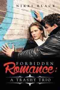 Forbidden Romance: A Trashy Trio by Nikki Black