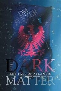 The Dark Matter: The Fall of Atlantis by Dm Flexer