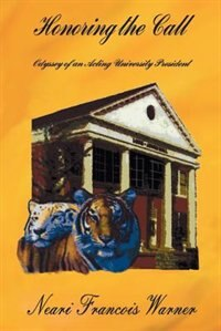 Honoring the Call: Odyssey of an Acting University President by Neari Francois Warner