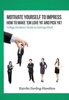 Motivate Yourself to Impress How to Make 'Em Love Ya' and PicK Ya'!: College Students' Guide to…