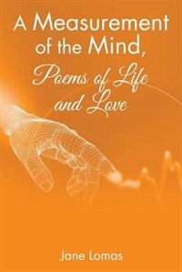 A Measurement of the Mind, Poems of Life and Love by Jane Lomas