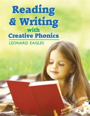 Reading & Writing with Creative Phonics by Leonard Eagles