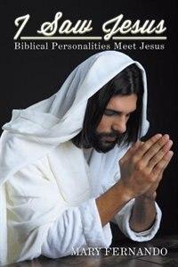 I Saw Jesus: Biblical Personalities Meet Jesus by Mary Fernando