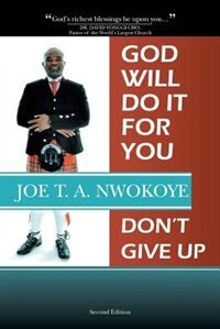 God Will Do It for You: Dont' Give Up by Joe T. A. Nwokoye