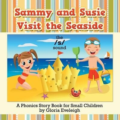 Sammy and Susie Visit the Seaside: A Phonics Story Book for Small Children by Gloria Eveleigh