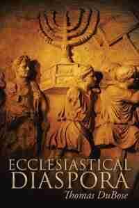Ecclesiastical Diaspora by Thomas Dubose