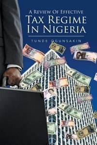 A Review of Effective Tax Regime in Nigeria by Tunde Ogunsakin