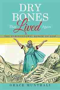 Dry Bones That Lived Again: The Supernatural Power of God. by Grace Munthali