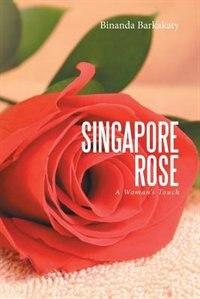 Singapore Rose: A Woman's Touch by Binanda Barkakaty