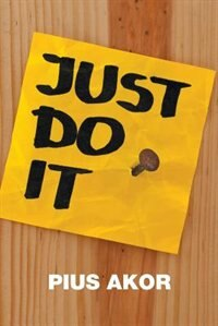 Just Do It by Pius Akor