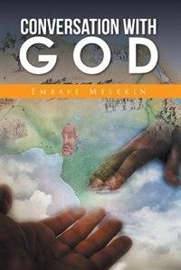Conversation with God by Embaye Melekin