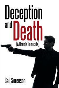 Deception and Death: (A Double Homicide) by Gail Sorenson