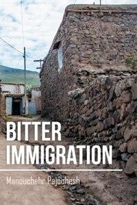 Bitter Immigration by Manouchehr Pajoohesh