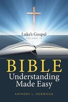 Bible Understanding Made Easy Volume IV: Luke's Gospel