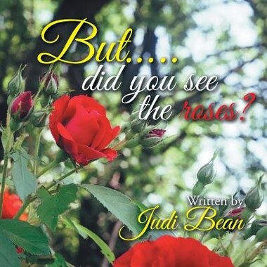 But.....did you see the roses? by Judi Bean