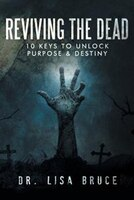 REVIVING THE DEAD: 10 KEYS TO UNLOCK PURPOSE and DESTINY