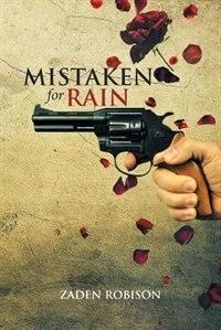 Mistaken for Rain by Zaden Robison