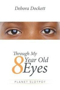 Through My 8 Year Old Eyes: Planet Slotpot by Debora Dockett