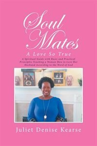 Soul Mates: A Love So True by Juliet Denise Kearse