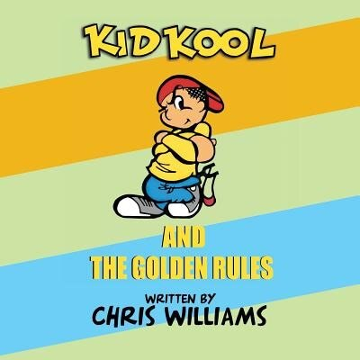 Kid Kool and the Golden Rules by Chris Williams