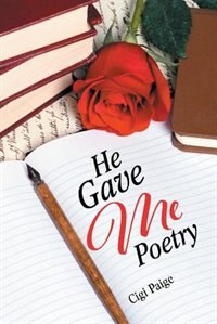 He Gave Me Poetry by Cigi Paige