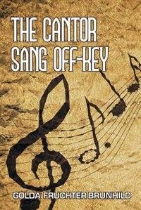 THE CANTOR SANG OFF-KEY by GOLDA FRUCHTER BRUNHILD