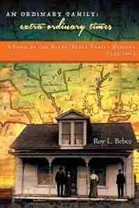 An Ordinary Family - Extra-Ordinary Times: A LOOK AT THE BEEBE/BEBEE FAMILY HISTORY 1535-2015 by Roy L. Bebee