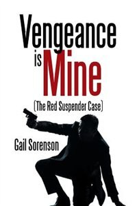Vengeance Is Mine: (The Red Suspender Case) by Gail Sorenson