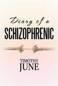 Diary of a Schizophrenic by Timothy June