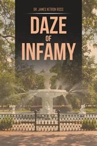 Daze of Infamy by Dr. James Ketron Ross