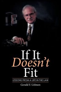 If It Doesn't Fit: Lessons from a Life in the Law by Gerald F. Uelmen