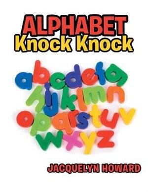 Alphabet Knock Knock by Jacquelyn Howard