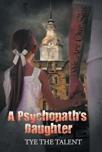 A Psychopath's Daughter by Tye the Talent