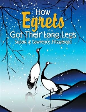 How Egrets Got Their Long Legs by Susan & Lawrence Fitzgerald