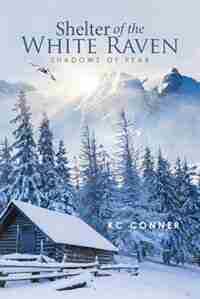 Shelter of the White Raven: Shadows of Fear by KC Conner