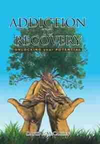 Addiction to Recovery: Unlocking Your Potential by David McCauley