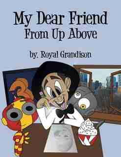 My Dear Friend From Up Above by Royal Grandison