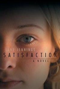 Satisfaction: A Novel by Lane Jennings