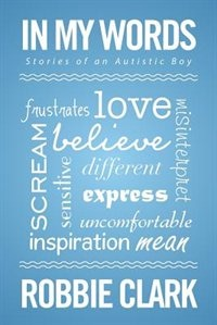 In My Words: Stories of an Autistic Boy by Robbie Clark