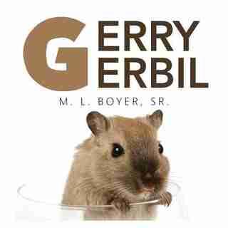 Gerry Gerbil by Sr. M. L. Boyer