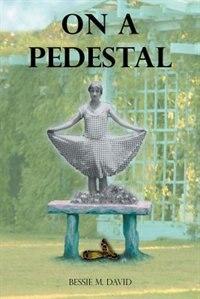 On a Pedestal by Bessie  M. David