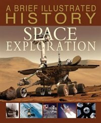A Brief Illustrated History of Space Exploration