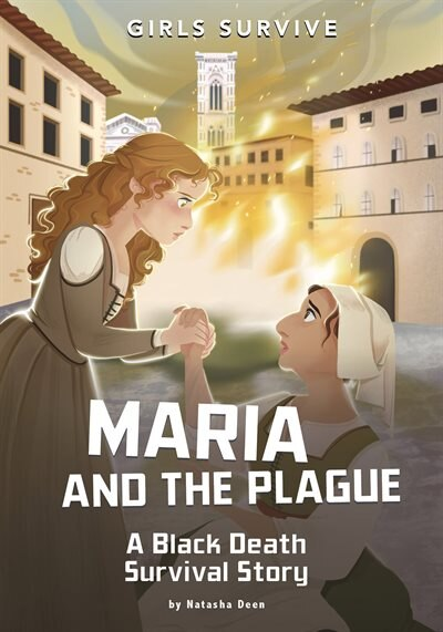 Maria And The Plague: A Black Death Survival Story by Natasha Deen
