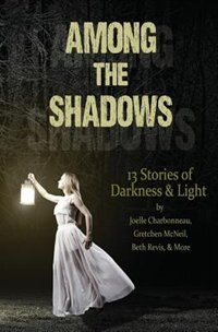 Among the Shadows: 13 Stories of Darkness & Light