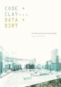Code And Clay, Data And Dirt: Five Thousand Years Of Urban Media