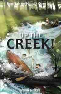Up The Creek by Kevin Miller
